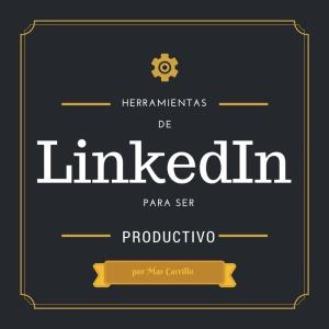 Herramientas de LinkedIn para ser más productivo - Mar Carrillo